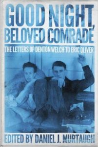 good night beloved comrade the letters of denton welch to eric oliver edited by daniel j murtaugh thrilling and tormenting gay love